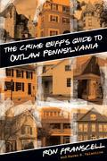 Crime Buff's Guide to Outlaw Pennsylvania