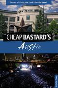 Cheap Bastard's® Guide to Austin