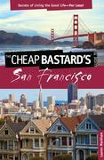 Cheap Bastard's® Guide to San Francisco