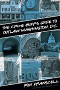 Crime Buff's Guide to Outlaw Washington, DC