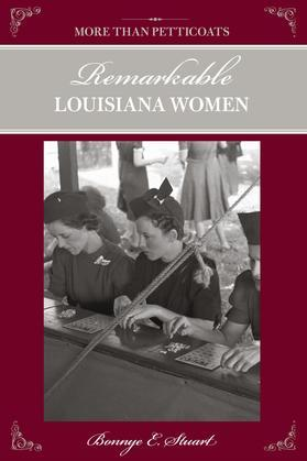 More than Petticoats: Remarkable Louisiana Women