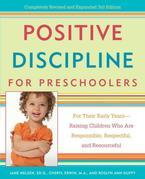Positive Discipline for Preschoolers: For Their Early Years--Raising Children Who are Responsible, Respectful, and Resourceful