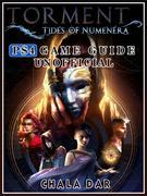 Torment Tides of Numenera PS4 Game Guide Unofficial