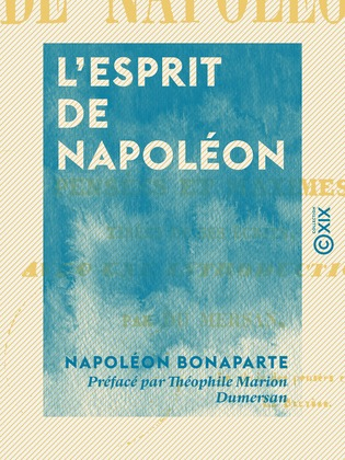L'Esprit de Napoléon - Pensées et maximes tirées de ses écrits