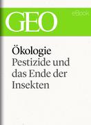 Ökologie: Pestizide und das Ende der Insekten (GEO eBook Single)