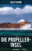Die Propeller-Insel: Abenteuerroman