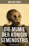 Die Mumie der Königin Semenostris: Historischer Kriminalroman