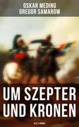 Um Szepter und Kronen (Gesamtausgabe in 5 Bänden)