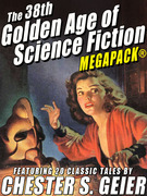 The 38th Golden Age of Science Fiction MEGAPACK®: Chester S. Geier