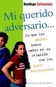 Mi querido adversario: Lo que los padres deben saber en su relacion con los hijos adolescentes