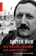 Das Honecker-Attentat und andere Storys
