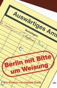 Berlin mit der Bitte um Weisung