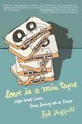 Love Is a Mix Tape: Life, Loss, and What I Listened To