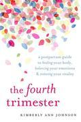 The Fourth Trimester: A Postpartum Guide to Healing Your Body, Balancing Your Emotions, and RestoringYour Vitality