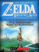 The Legend of Zelda Breath of the Wild, PC, Wii U, Explorers Edition, DLC, Walkthrough, Game Guide Unofficial