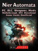 Nier Automata, PC, DLC, Weapons, Mods, Walkthrough, OST, Download, Game Guide Unofficial