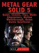 Metal Gear Solid 5, Quiet, Cheats, Tips, Mods, Characters, Online, Walkthrough, Game Guide Unofficial
