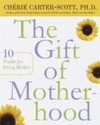 The Gift of Motherhood: 10 Truths for Every Mother