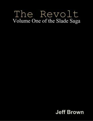 The Revolt: Volume One of the Slade Saga