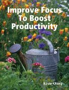 Improve Focus To Boost Productivity