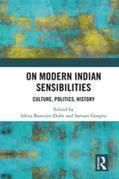On Modern Indian Sensibilities: Culture, Politics, History