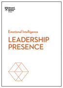 Leadership Presence (HBR Emotional Intelligence Series)
