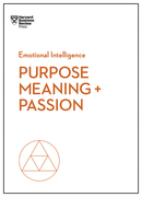 Purpose, Meaning, and Passion (HBR Emotional Intelligence Series)