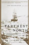 Farthest North: The Incredible Three-Year Voyage to the Frozen Latitudes of the North