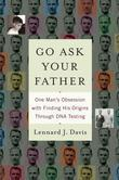 Go Ask Your Father: One Man's Obsession with Finding His Origins Through DNA Testing