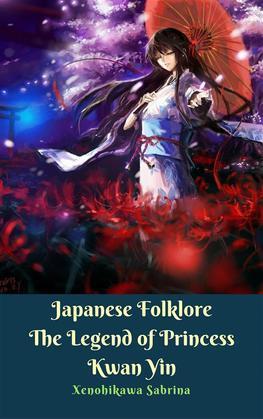 Japanese Folklore The Legend of Princess Kwan Yin
