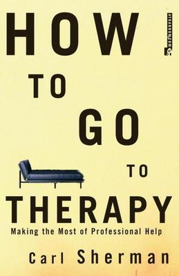 How to Go to Therapy: Making the Most of Professional Help