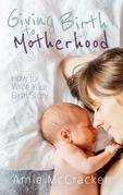 Giving Birth to Motherhood: How to Write Your Birth Story