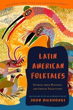 Latin American Folktales: Stories from Hispanic and Indian Traditions