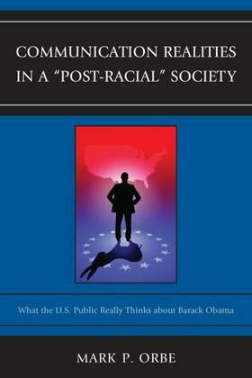 Communication Realities in a &quot;Post-Racial&quot; Society: What the U.S. Public Really Thinks of President Barack Obama