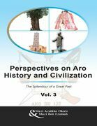 Perspectives On Aro History and Civilization: The Splendour of a Great Past Vol. 3