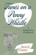 Tunes on a Penny Whistle: A Derbyshire Childhood