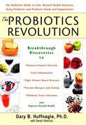 The Probiotics Revolution: The Definitive Guide to Safe, Natural Health Solutions Using Probiotic andPrebiotic Foods and Supplements