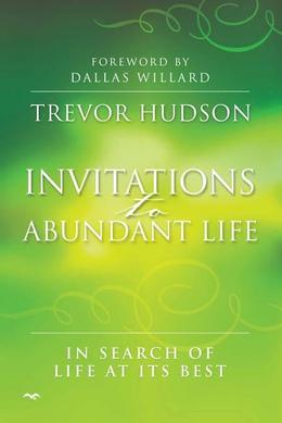 Invitations to Abundant Life: In search of life at its best