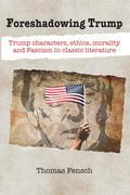 Foreshadowing Trump: Trump characters, ethics, morality and Fascism in classic literature