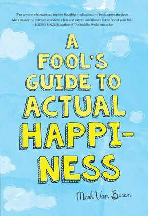 A Fool's Guide To Actual Happiness