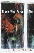 Those Who Favor Fire: A Novel