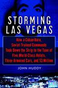 Storming Las Vegas: How a Cuban-Born, Soviet-Trained Commando Took Down the Strip to the Tune of Five World-Class Hotels, Three Armored Cars, and $3 M