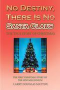 No Destiny, There Is No Santa Claus