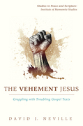 The Vehement Jesus: Grappling with Troubling Gospel Texts