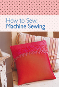 How to Sew - Machine Sewing