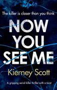 Now You See Me: A gripping serial killer thriller with a shocking twist