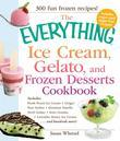 The Everything Ice Cream, Gelato, and Frozen Desserts Cookbook: Includes Fresh Peach Ice Cream, Ginger Pear Sorbet, Hazelnut Nutella Swirl Gelato, Kiw