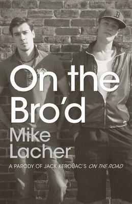 On the Bro'd: A Parody of Jack Kerouac's on the Road