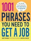 1,001 Phrases You Need to Get a Job: The &quot;Hire Me&quot; Words that Set Your Cover Letter, Resume, and Job Interview Apart