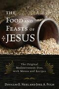 The Food and Feasts of Jesus: The Original Mediterranean Diet, with Menus and Recipes